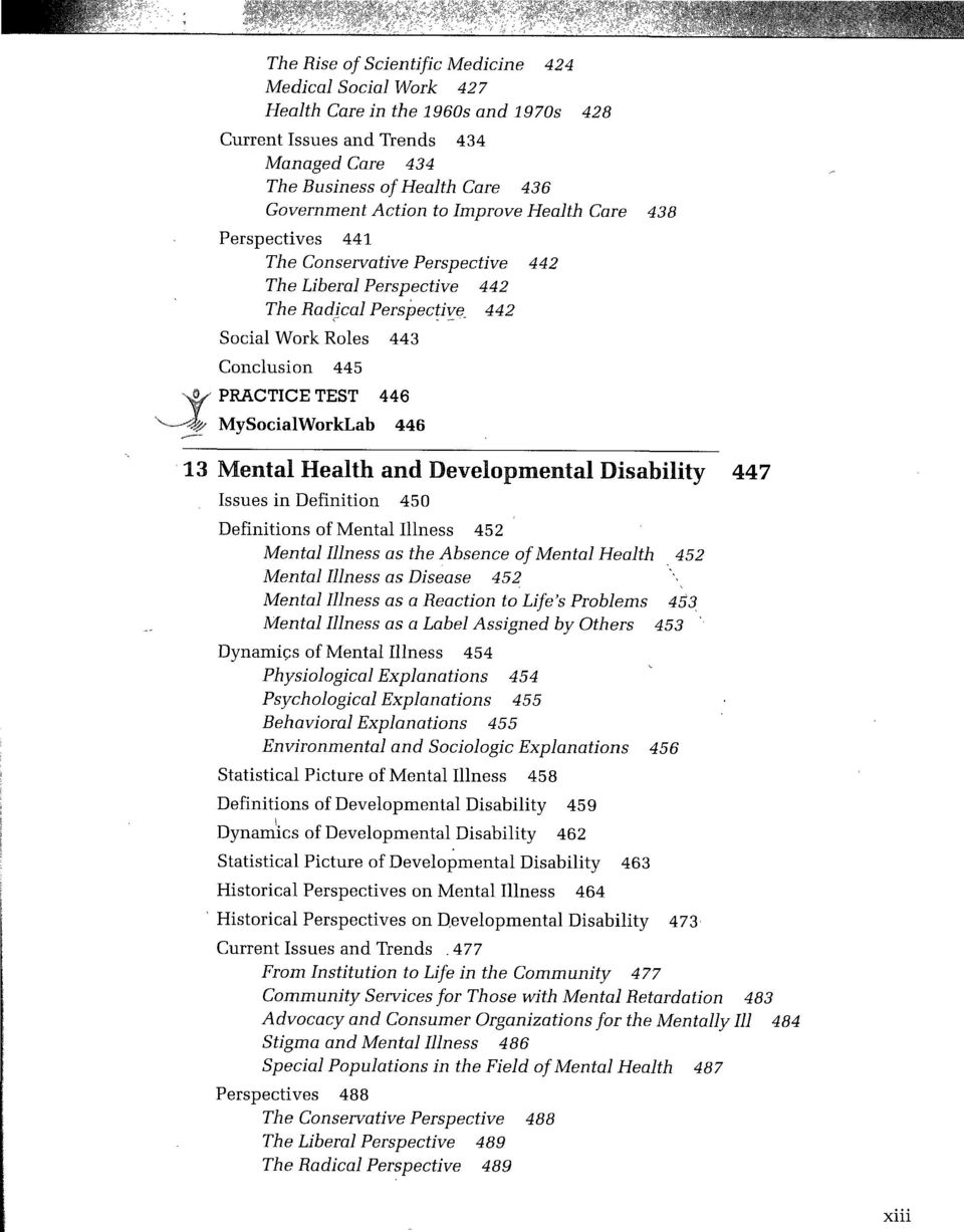 MySocialWorkLab 446 13 Mental Health and Developmental Disability 447 Issues in Definition 450 Definitions of Mental Illness 452 Mental Illness as the Absence of Mental Health 452 Mental Illness as