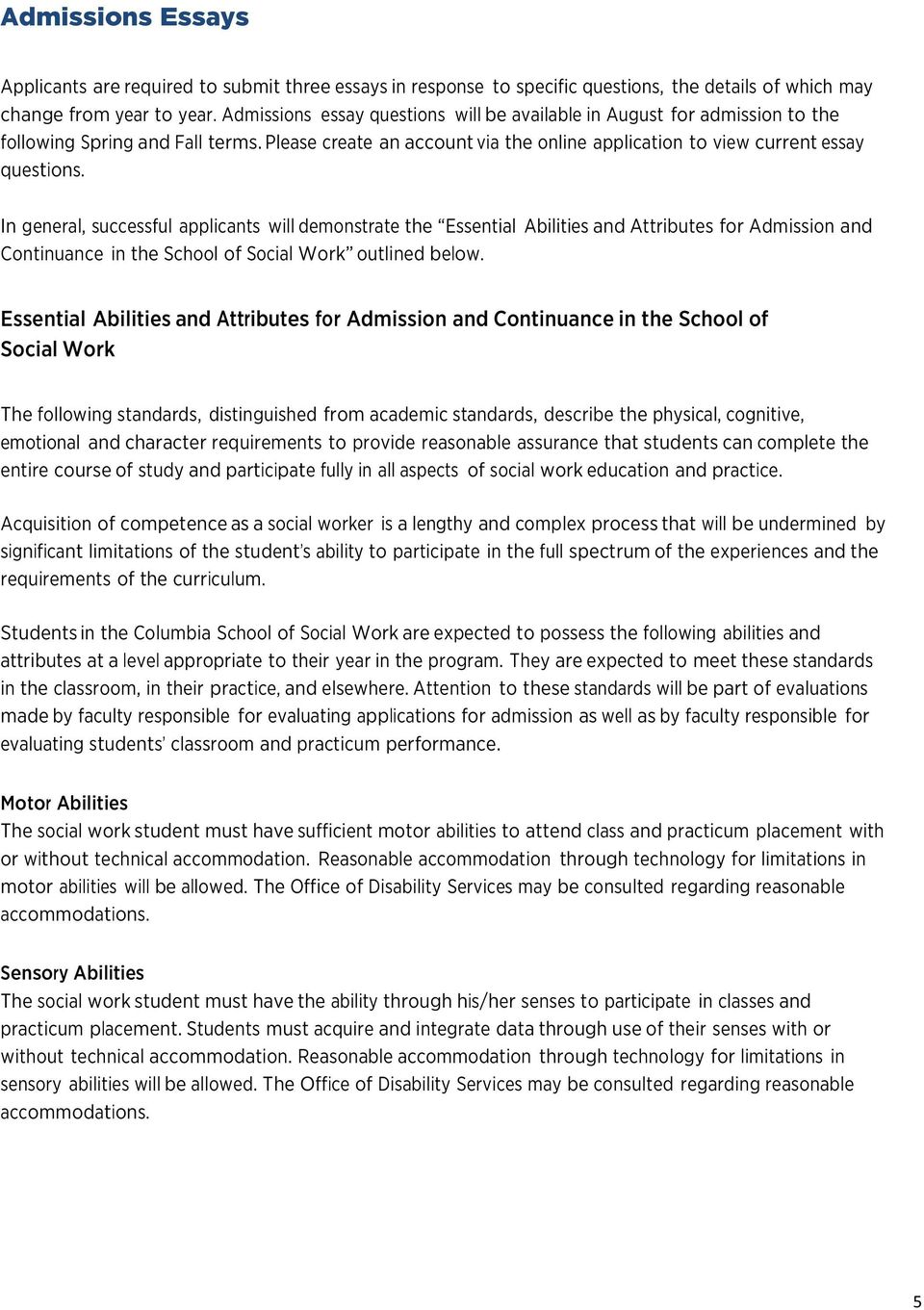 In general, successful applicants will demonstrate the Essential Abilities and Attributes for Admission and Continuance in the School of Social Work outlined below.