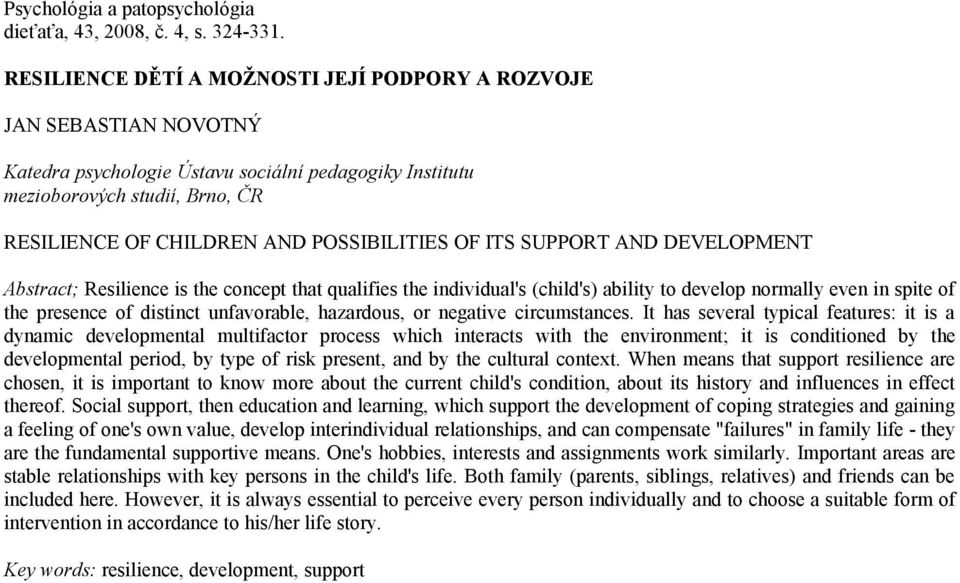 POSSIBILITIES OF ITS SUPPORT AND DEVELOPMENT Abstract; Resilience is the concept that qualifies the individual's (child's) ability to develop normally even in spite of the presence of distinct