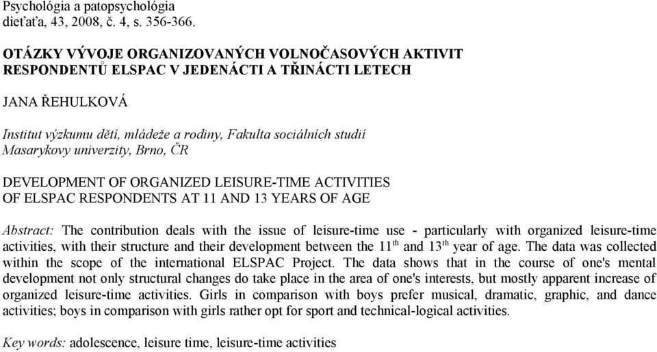 univerzity, Brno, ČR DEVELOPMENT OF ORGANIZED LEISURE-TIME ACTIVITIES OF ELSPAC RESPONDENTS AT 11 AND 13 YEARS OF AGE Abstract: The contribution deals with the issue of leisure-time use -