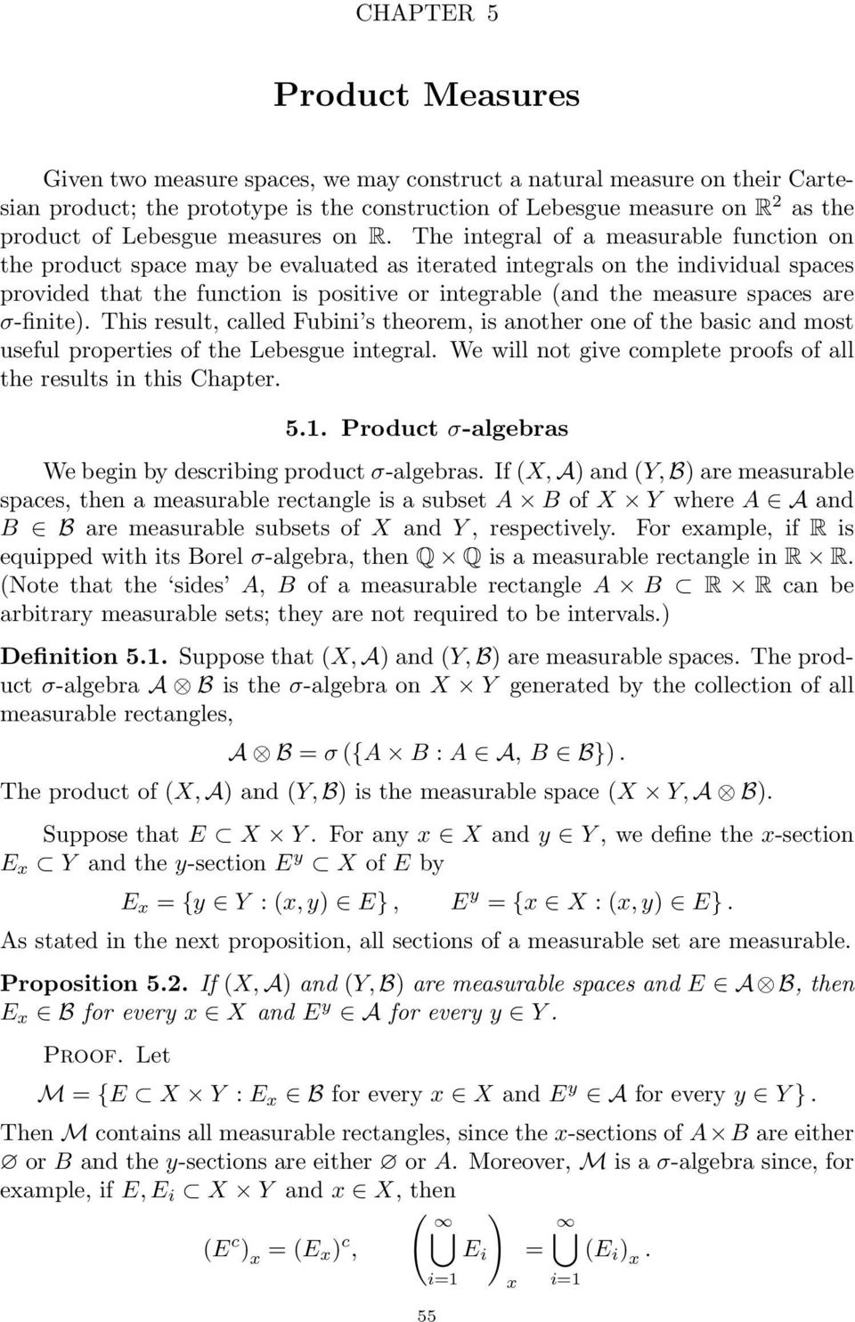 The integral of a measurable function on the product space may be evaluated as iterated integrals on the individual spaces provided that the function is positive or integrable (and the measure spaces