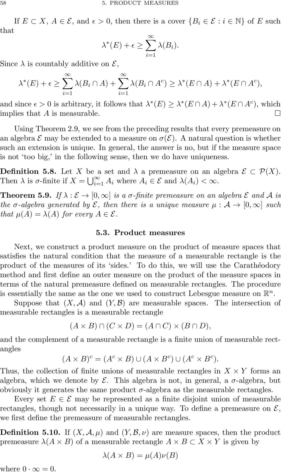 Using Theorem 2.9, we see from the preceding results that every premeasure on an algebra E may be extended to a measure on σ(e. A natural question is whether such an extension is unique.