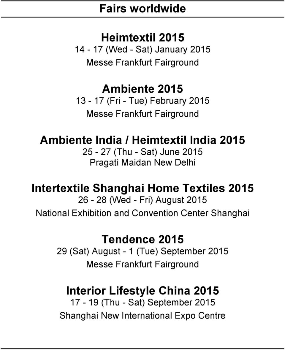 Shanghai Home Textiles 2015 26-28 (Wed - Fri) August 2015 National Exhibition and Convention Center Shanghai Tendence 2015 29 (Sat) August