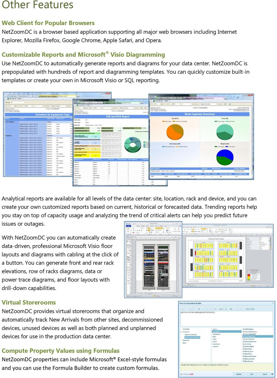 NetZoomDC is prepopulated with hundreds of report and diagramming templates. You can quickly customize built-in templates or create your own in Microsoft Visio or SQL reporting.