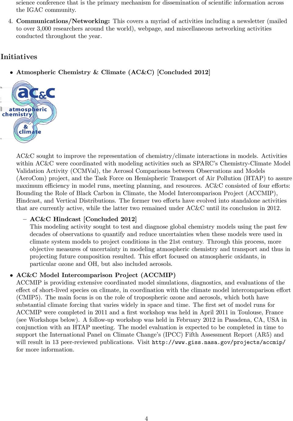 throughout the year. Initiatives Atmospheric Chemistry & Climate (AC&C) [Concluded 2012] AC&C sought to improve the representation of chemistry/climate interactions in models.