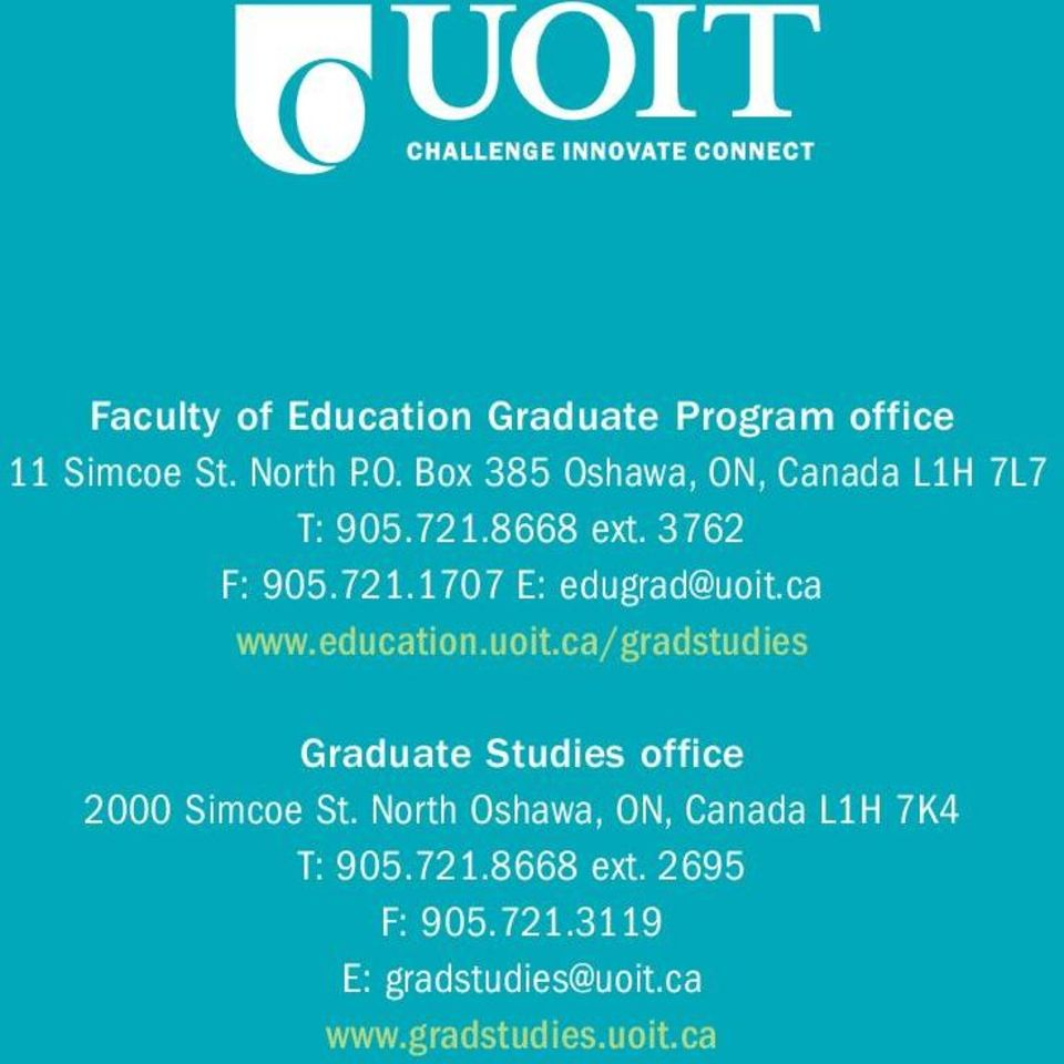 ca www.education.uoit.ca/gradstudies Graduate Studies office 2000 Simcoe St.