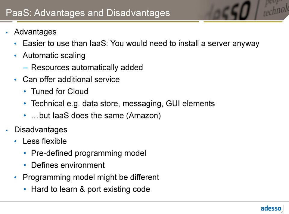 e.g. data store, messaging, GUI elements but IaaS does the same (Amazon) Disadvantages Less flexible