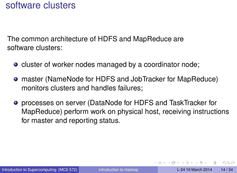 processes on server (DataNode for HDFS and TaskTracker for MapReduce) perform work on physical host, receiving