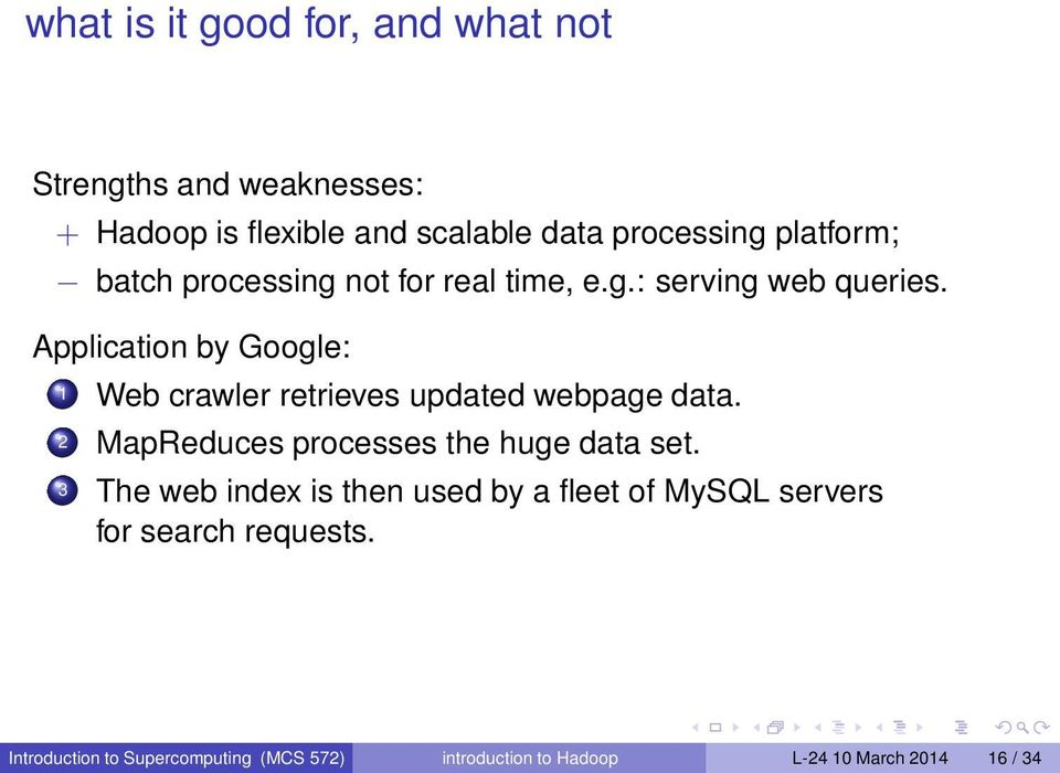 Application by Google: 1 Web crawler retrieves updated webpage data. 2 MapReduces processes the huge data set.