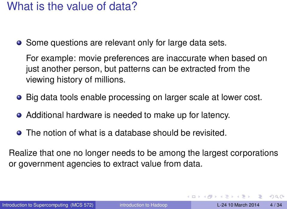Big data tools enable processing on larger scale at lower cost. Additional hardware is needed to make up for latency.