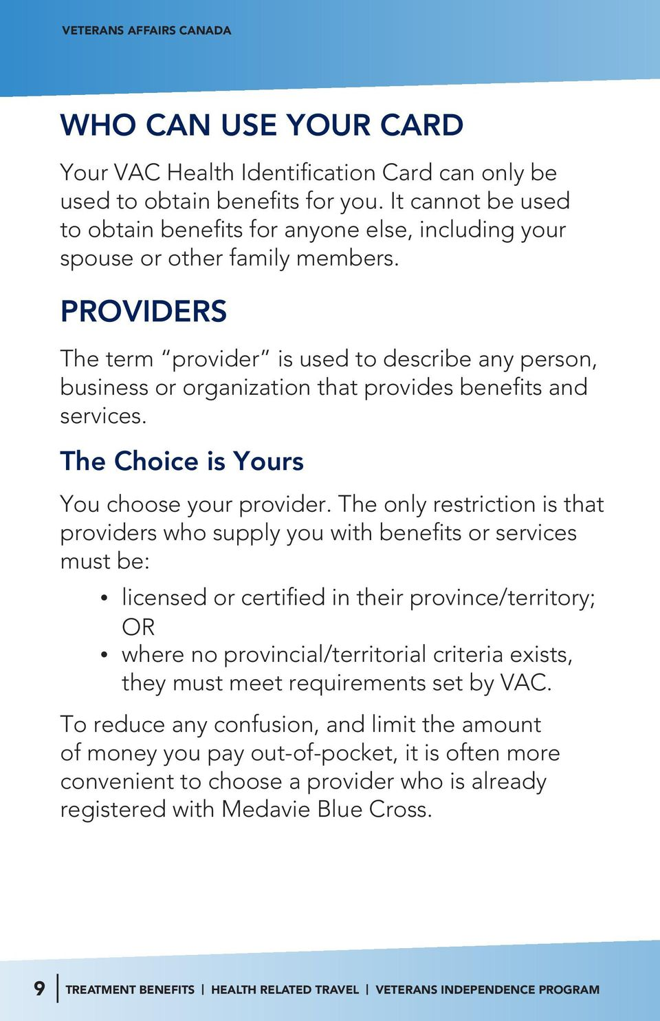 PROVIDERS The term provider is used to describe any person, business or organization that provides benefits and services. The Choice is Yours You choose your provider.