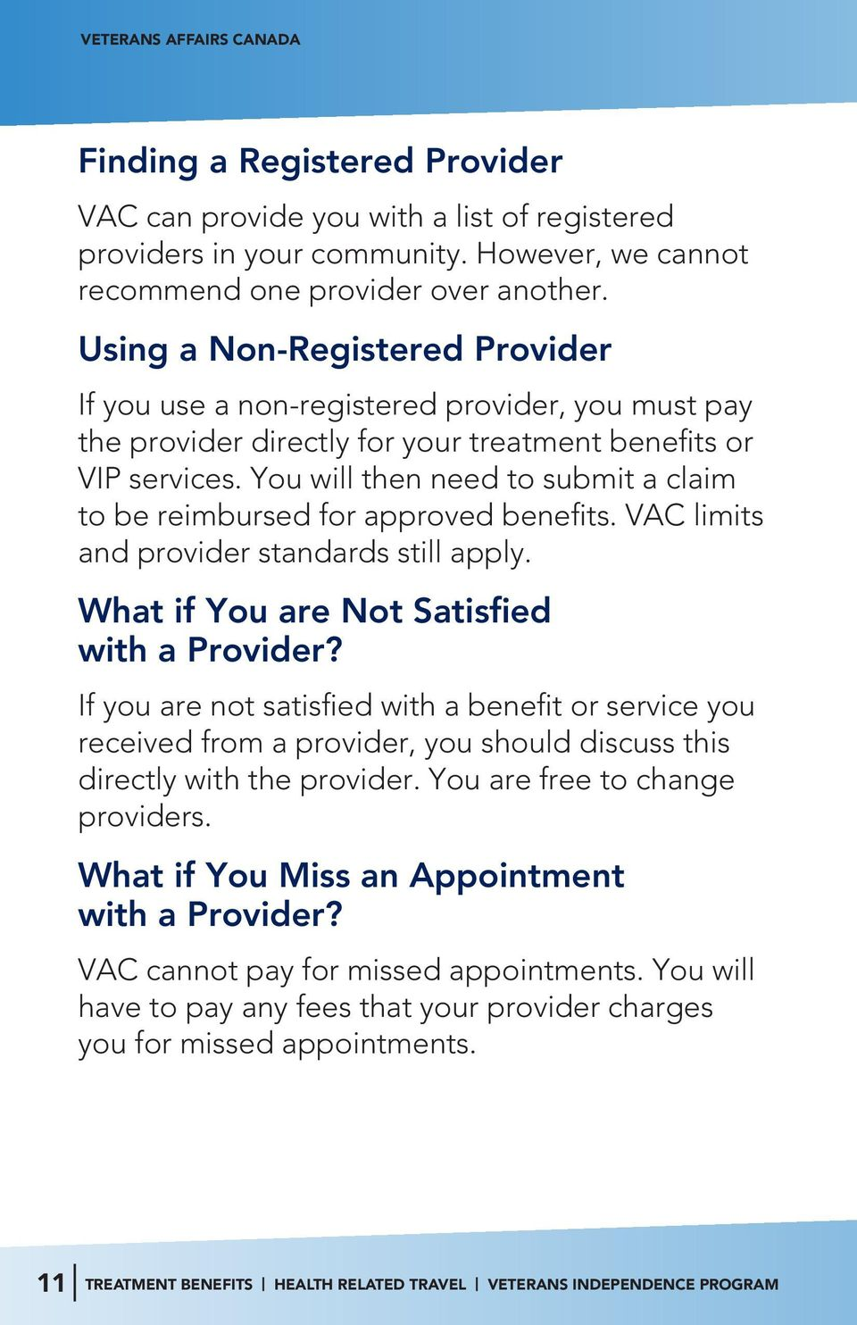 You will then need to submit a claim to be reimbursed for approved benefits. VAC limits and provider standards still apply. What if You are Not Satisfied with a Provider?