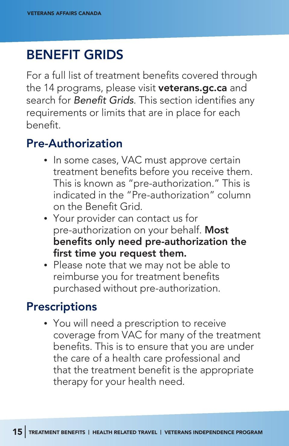 This is known as pre-authorization. This is indicated in the Pre-authorization column on the Benefit Grid. Your provider can contact us for pre-authorization on your behalf.