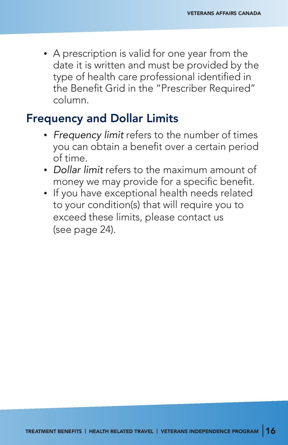 Frequency and Dollar Limits Frequency limit refers to the number of times you can obtain a benefit over a certain period of time.
