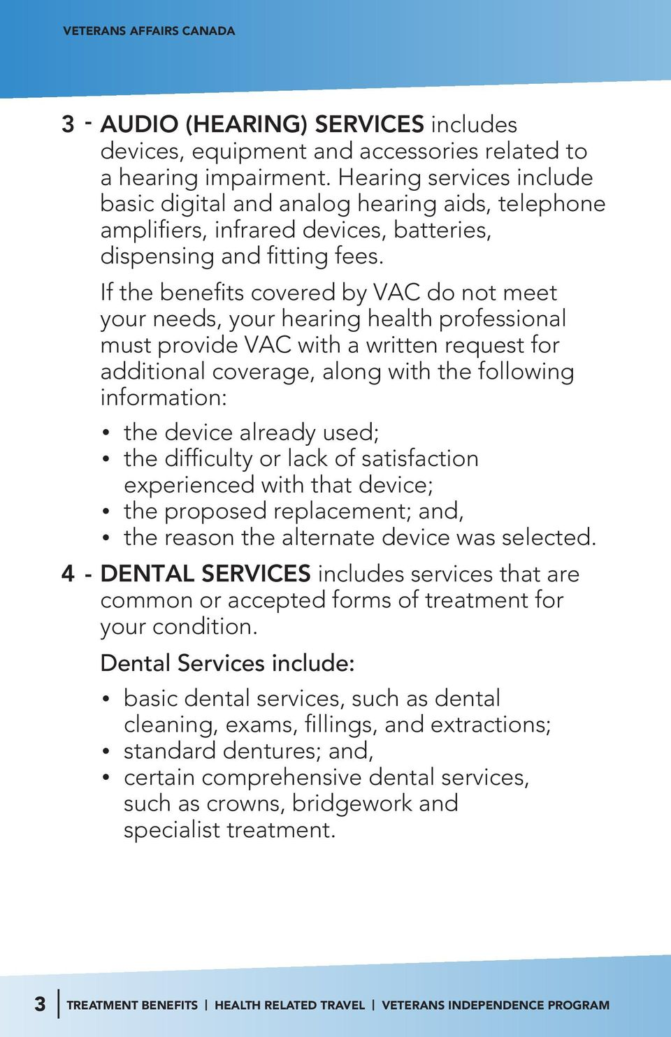 If the benefits covered by VAC do not meet your needs, your hearing health professional must provide VAC with a written request for additional coverage, along with the following information: the
