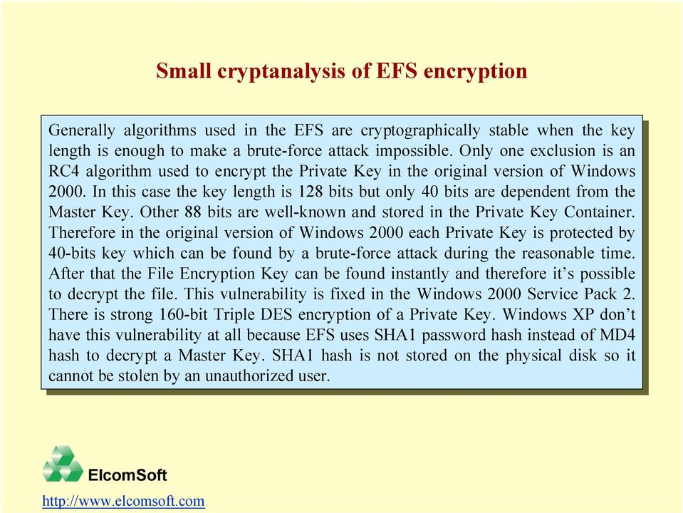 Only Only one one exclusion is is an an RC4 RC4 algorithm used used to to encrypt encrypt the the Private Private Key Key in in the the original original version version of of Windows 2000.