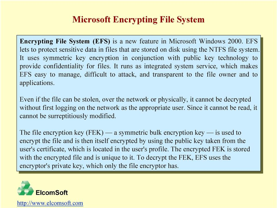 system. It It uses uses symmetric key key encryption in in conjunction with with public public key key technology to to provide provide confidentiality for for files.