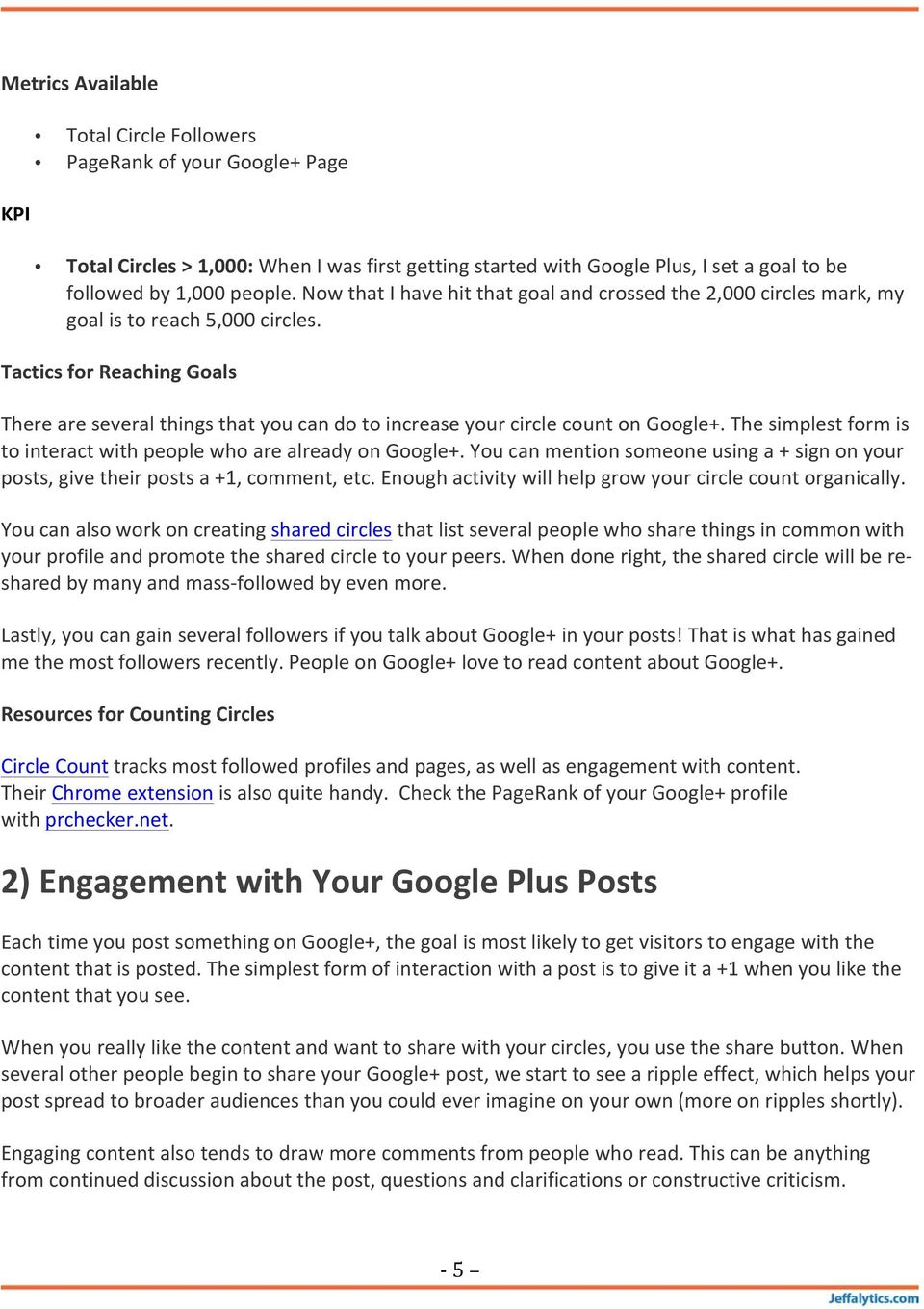 Tactics for Reaching Goals There are several things that you can do to increase your circle count on Google+. The simplest form is to interact with people who are already on Google+.