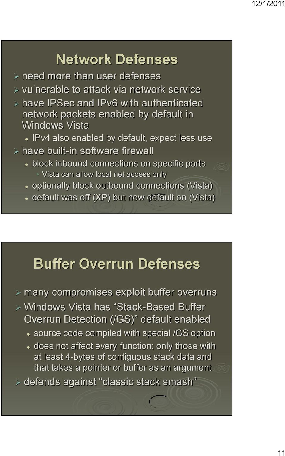 off (XP) but now default on (Vista) Buffer Overrun Defenses many compromises exploit buffer overruns Windows Vista has Stack-Based Buffer Overrun Detection (/GS) default enabled source code compiled