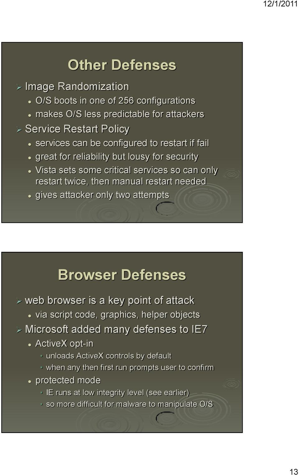 attempts Browser Defenses web browser is a key point of attack via script code, graphics, helper objects Microsoft added many defenses to IE7 ActiveX opt-in unloads ActiveX