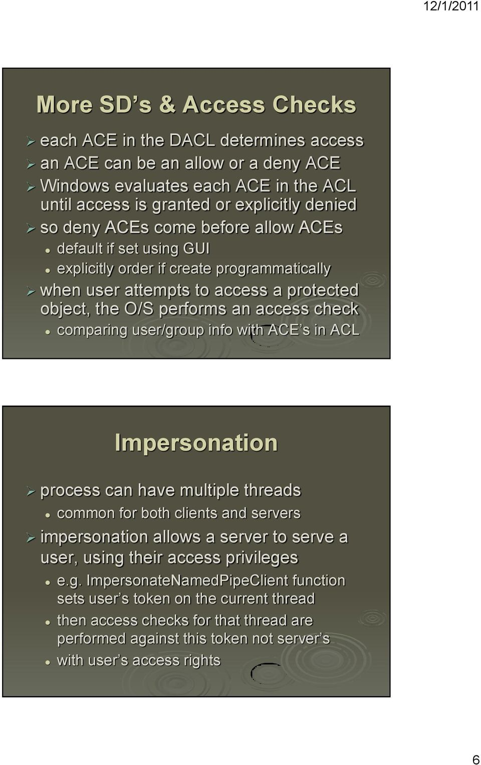 comparing user/group info with ACE s in ACL Impersonation process can have multiple threads common for both clients and servers impersonation allows a server to serve a user, using their
