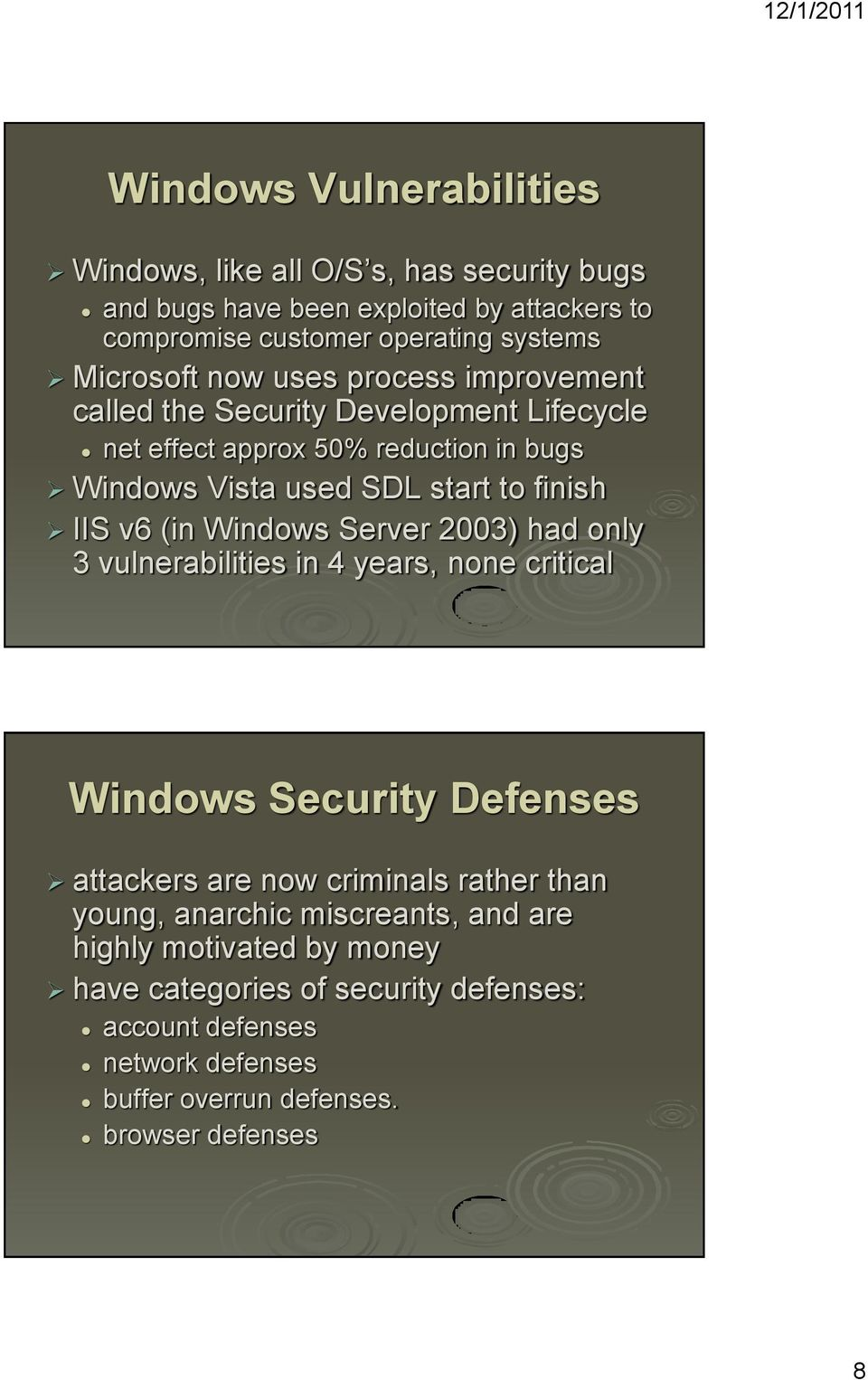 (in Windows Server 2003) had only 3 vulnerabilities in 4 years, none critical Windows Security Defenses attackers are now criminals rather than young, anarchic