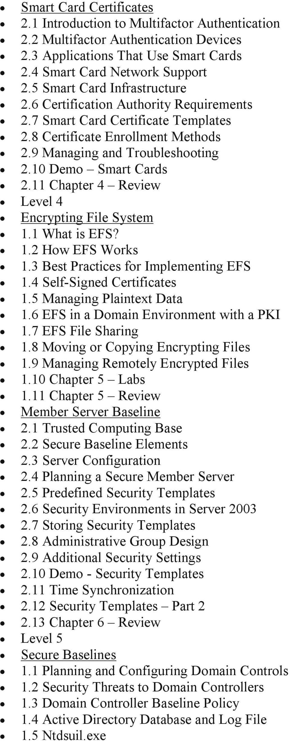 11 Chapter 4 Review Level 4 Encrypting File System 1.1 What is EFS? 1.2 How EFS Works 1.3 Best Practices for Implementing EFS 1.4 Self Signed Certificates 1.5 Managing Plaintext Data 1.