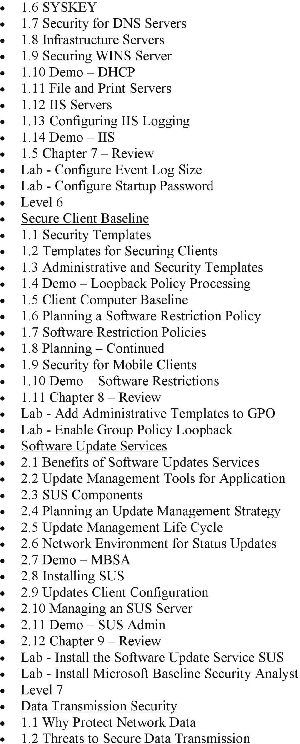 3 Administrative and Security Templates 1.4 Demo Loopback Policy Processing 1.5 Client Computer Baseline 1.6 Planning a Software Restriction Policy 1.7 Software Restriction Policies 1.