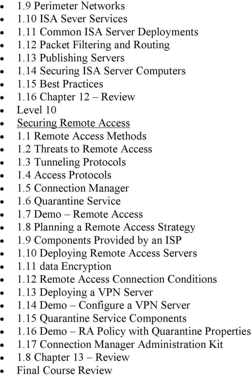 6 Quarantine Service 1.7 Demo Remote Access 1.8 Planning a Remote Access Strategy 1.9 Components Provided by an ISP 1.10 Deploying Remote Access Servers 1.11 data Encryption 1.