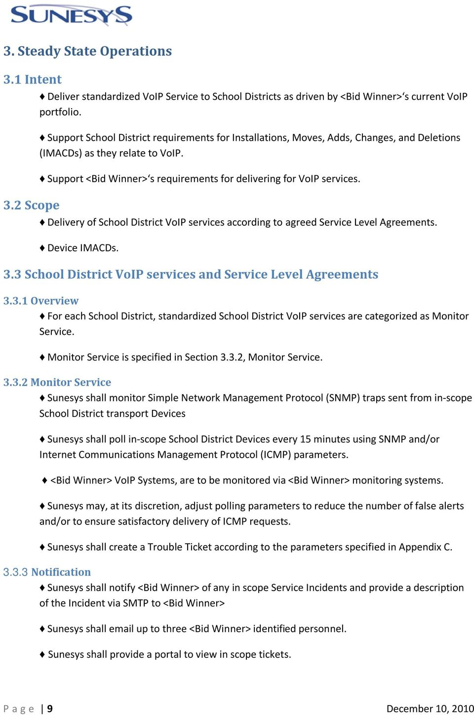 2 Scope Delivery of School District VoIP services according to agreed Service Level Agreements. Device IMACDs. 3.
