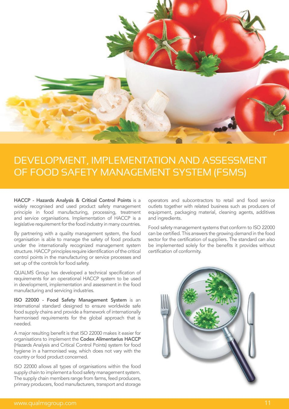 By partnering with a quality management system, the food organisation is able to manage the safety of food products under the internationally recognized management system structure.