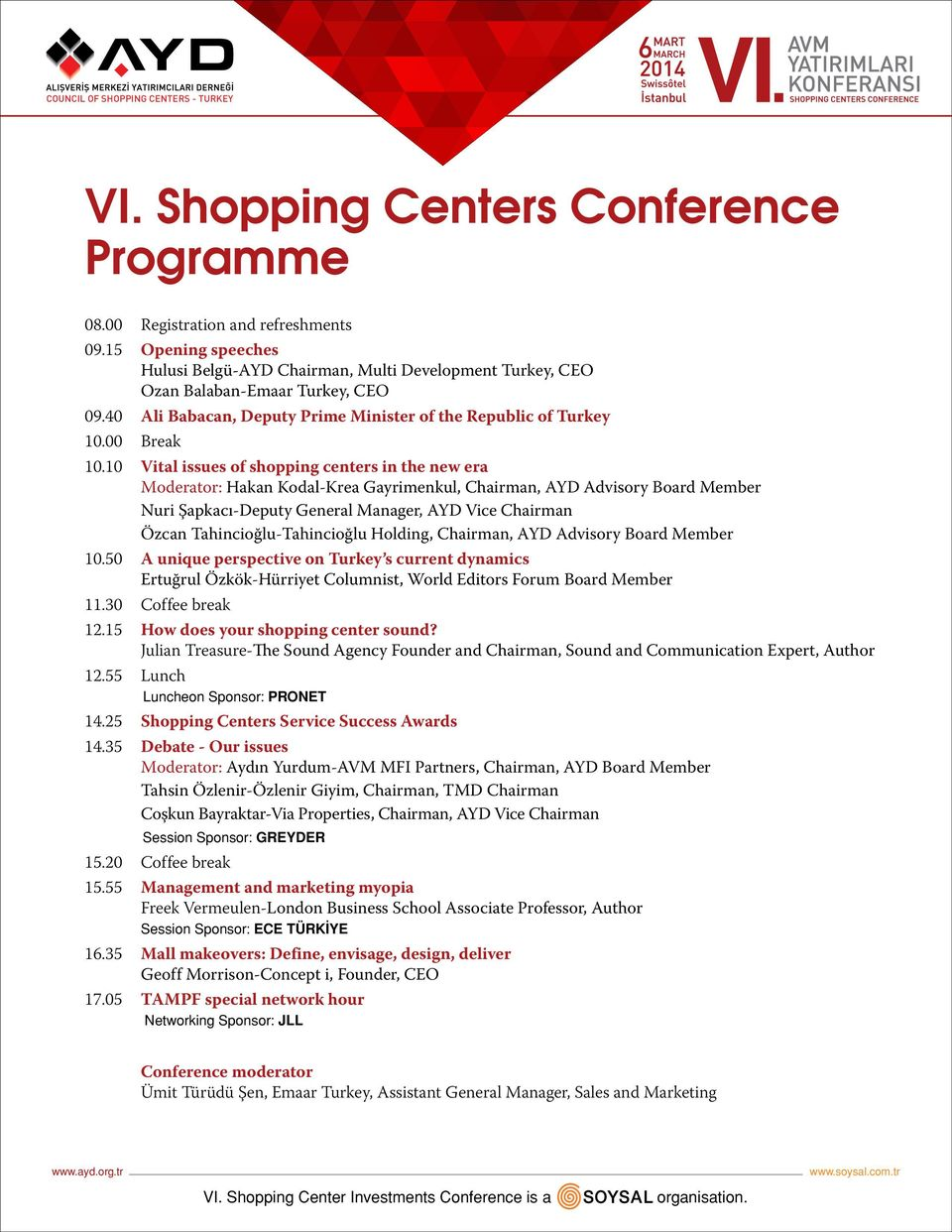 10 Vital issues of shopping centers in the new era Moderator: Hakan Kodal-Krea Gayrimenkul, Chairman, AYD Advisory Board Member Nuri Şapkacı-Deputy General Manager, AYD Vice Chairman Özcan