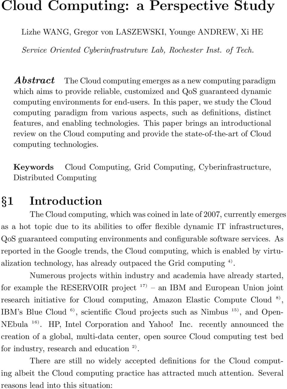 In this paper, we study the Cloud computing paradigm from various aspects, such as definitions, distinct features, and enabling technologies.
