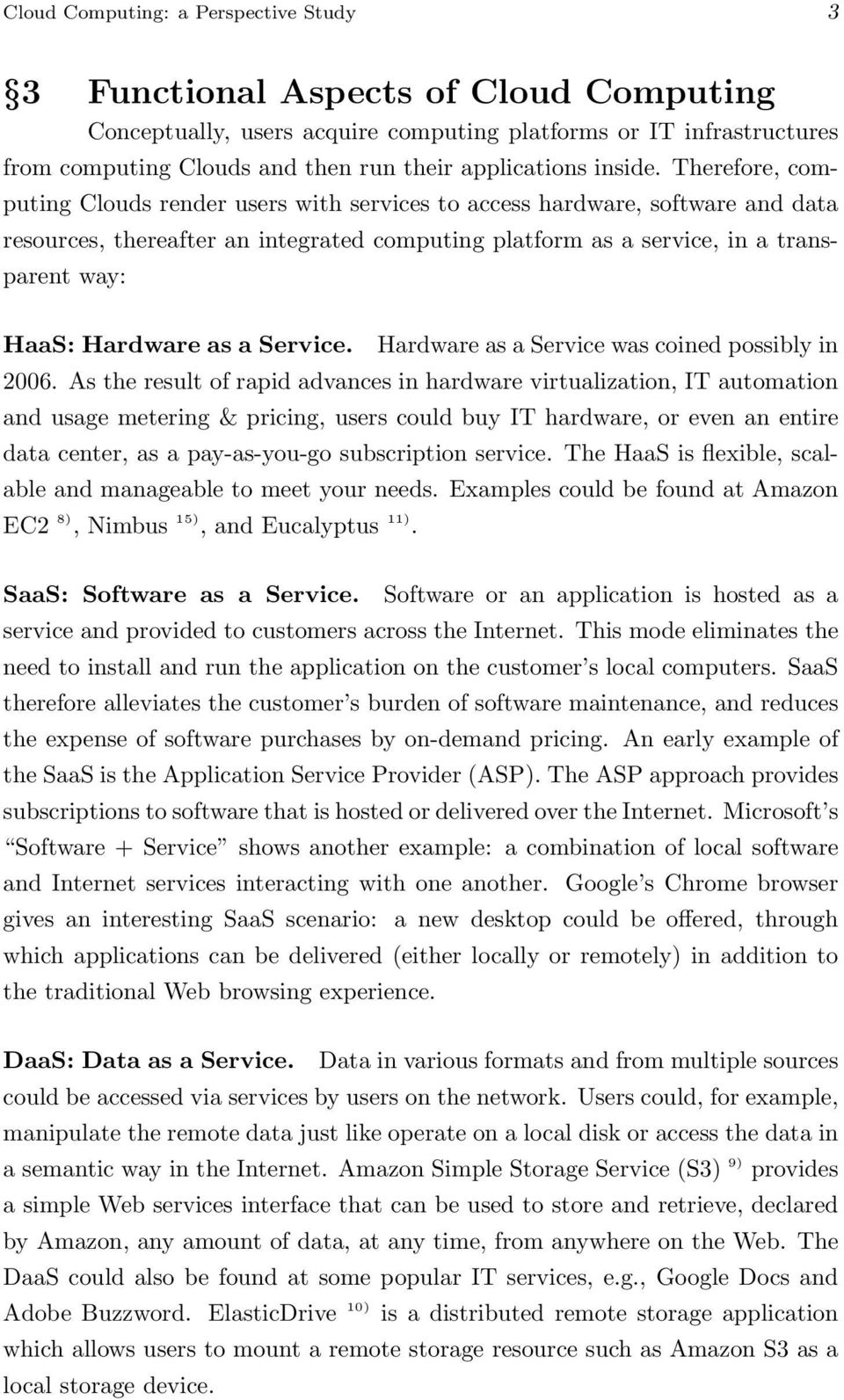 Therefore, computing Clouds render users with services to access hardware, software and data resources, thereafter an integrated computing platform as a service, in a transparent way: HaaS: Hardware