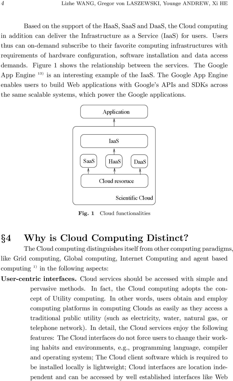 Figure 1 shows the relationship between the services. The Google App Engine 13) is an interesting example of the IaaS.