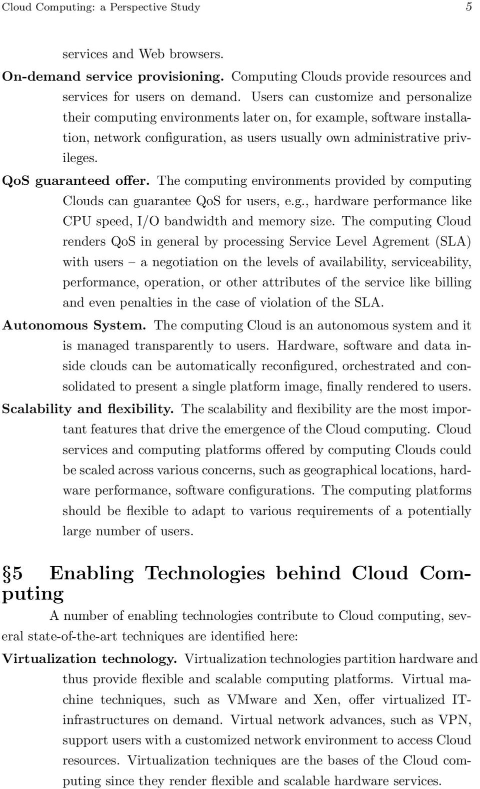 QoS guaranteed offer. The computing environments provided by computing Clouds can guarantee QoS for users, e.g., hardware performance like CPU speed, I/O bandwidth and memory size.