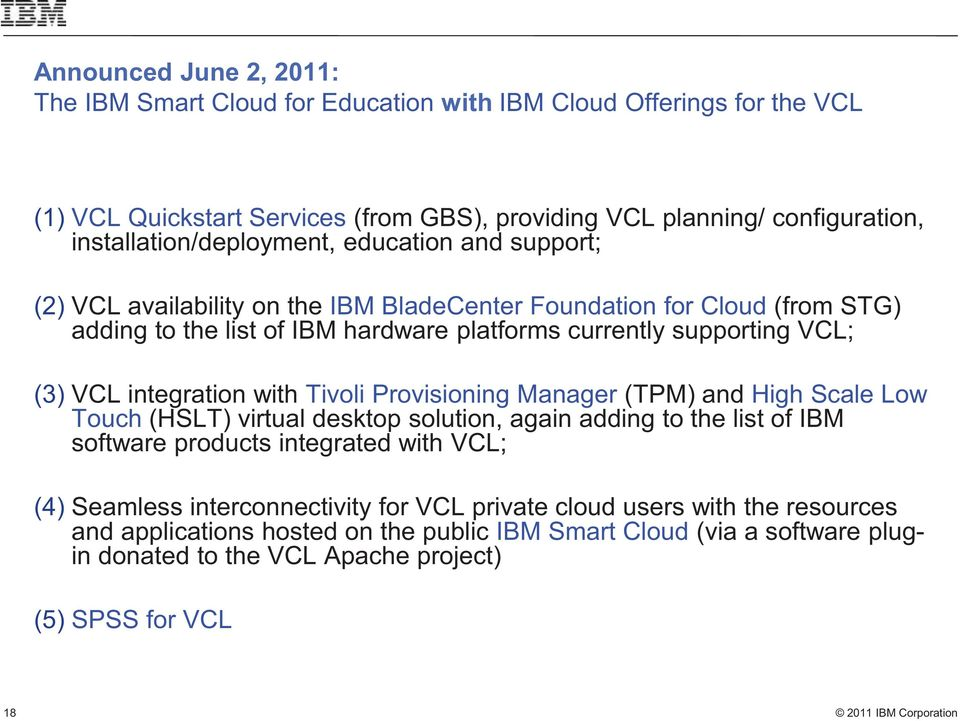 VCL; (3) VCL integration with Tivoli Provisioning Manager (TPM) and High Scale Low Touch (HSLT) virtual desktop solution, again adding to the list of IBM software products integrated with