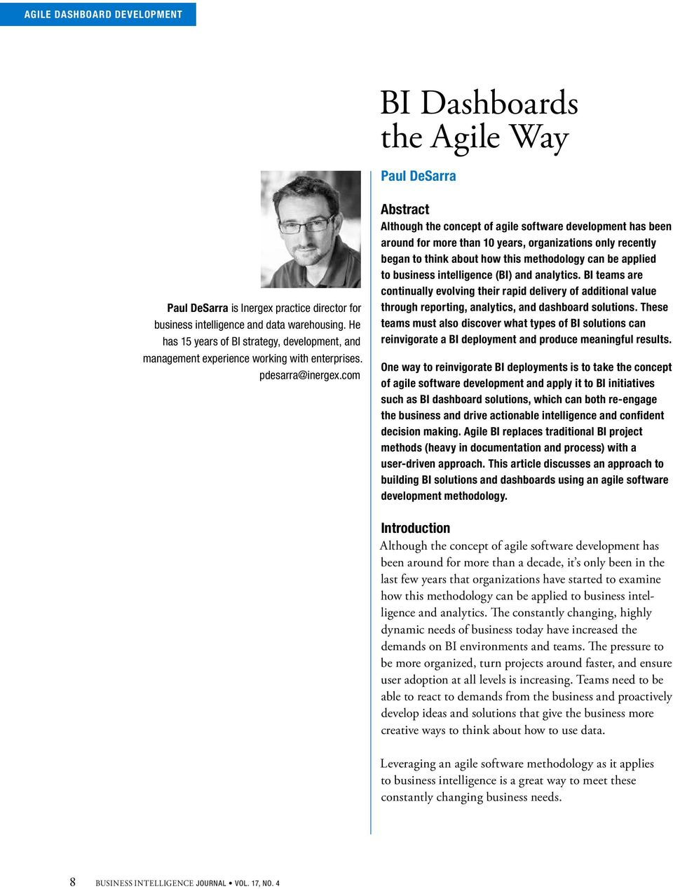 com Abstract Although the concept of agile software development has been around for more than 10 years, organizations only recently began to think about how this methodology can be applied to