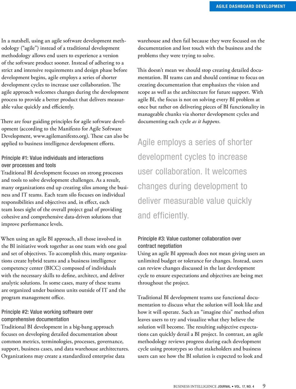 The agile approach welcomes changes during the development process to provide a better product that delivers measurable value quickly and efficiently.