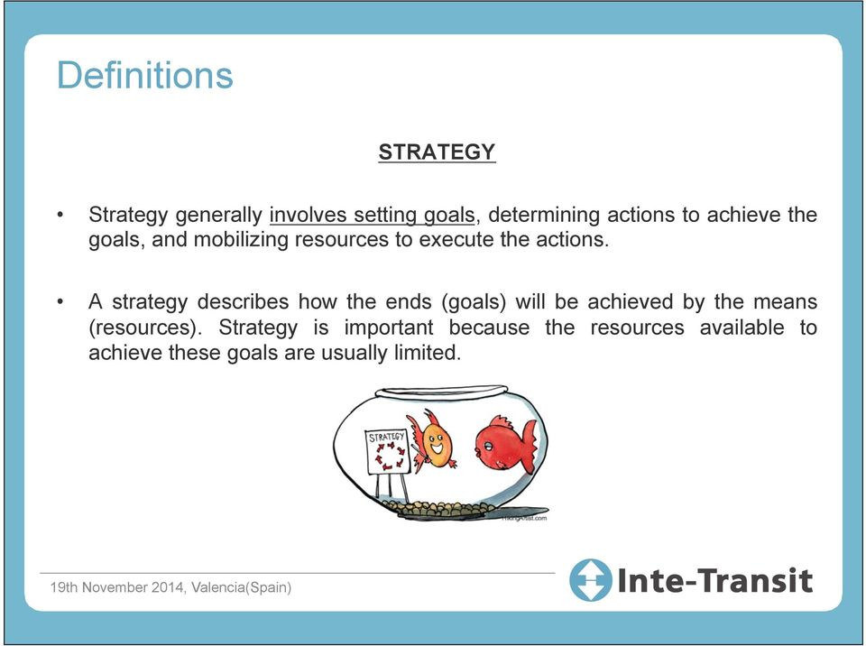 A strategy describes how the ends (goals) will be achieved by the means (resources).
