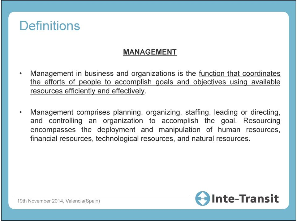 Management comprises planning, organizing, staffing, leading or directing, and controlling an organization to accomplish