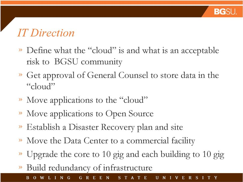 applications to Open Source Establish a Disaster Recovery plan and site Move the Data Center to a