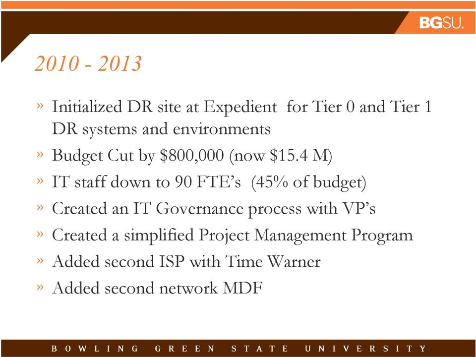 4 M) IT staff down to 90 FTE s (45% of budget) Created an IT Governance process