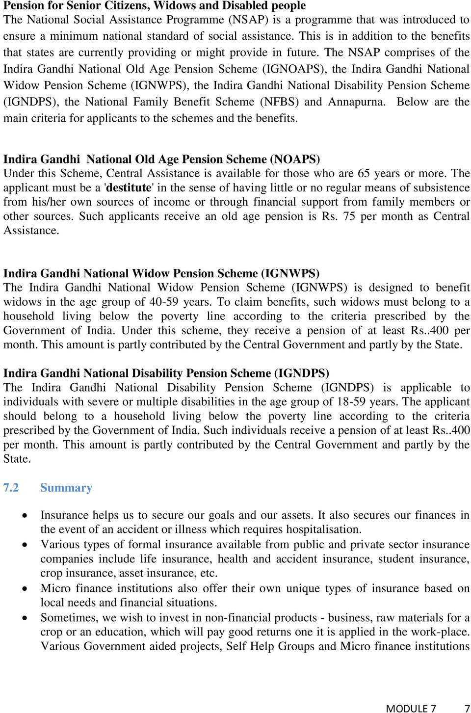 The NSAP comprises of the Indira Gandhi National Old Age Pension Scheme (IGNOAPS), the Indira Gandhi National Widow Pension Scheme (IGNWPS), the Indira Gandhi National Disability Pension Scheme