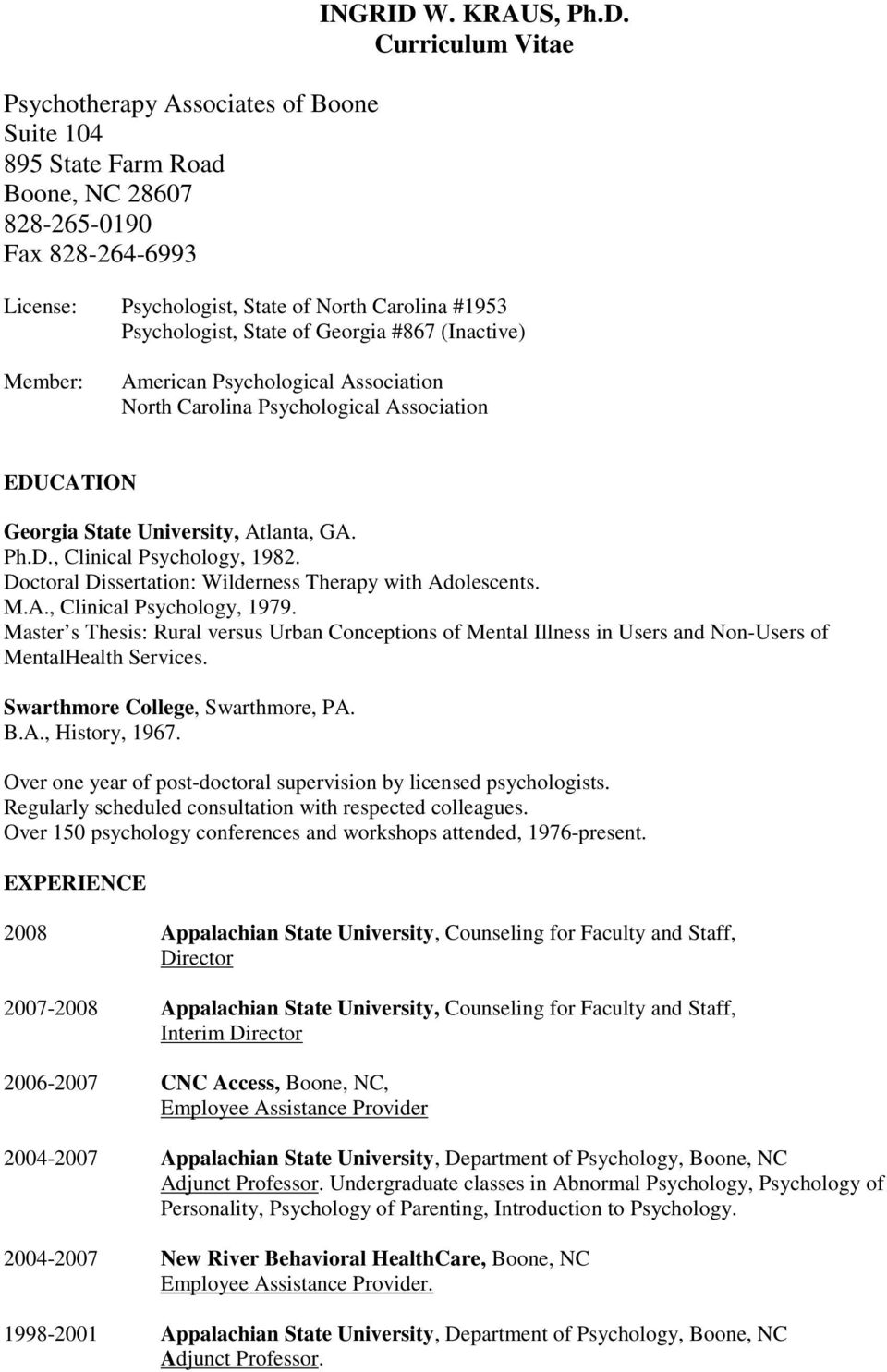 Curriculum Vitae License: Psychologist, State of North Carolina #1953 Psychologist, State of Georgia #867 (Inactive) Member: American Psychological Association North Carolina Psychological