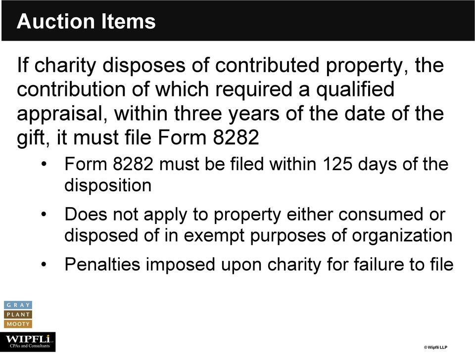 8282 must be filed within 125 days of the disposition Does not apply to property either consumed