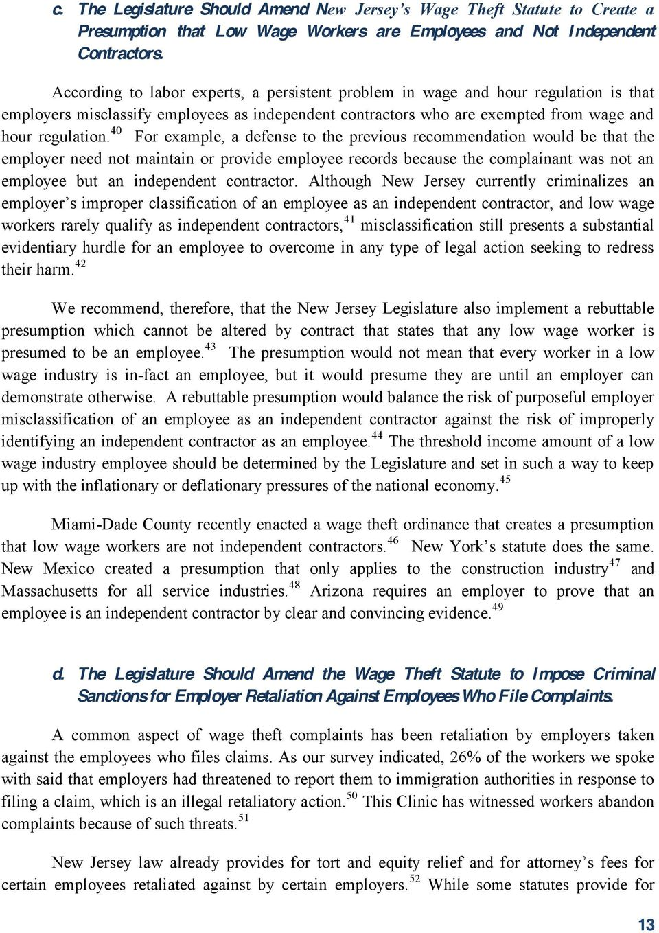 40 For example, a defense to the previous recommendation would be that the employer need not maintain or provide employee records because the complainant was not an employee but an independent