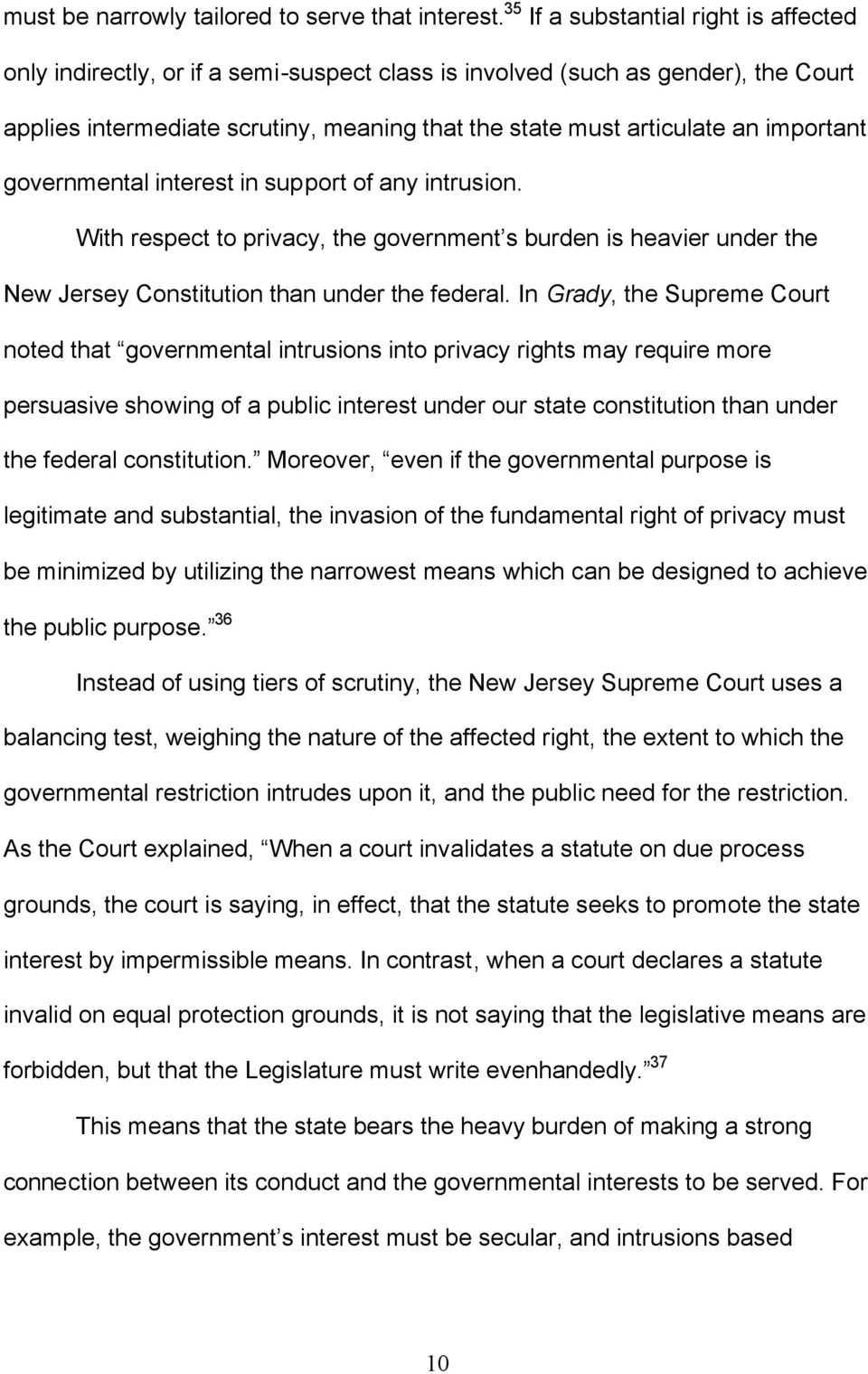 important governmental interest in support of any intrusion. With respect to privacy, the government s burden is heavier under the New Jersey Constitution than under the federal.