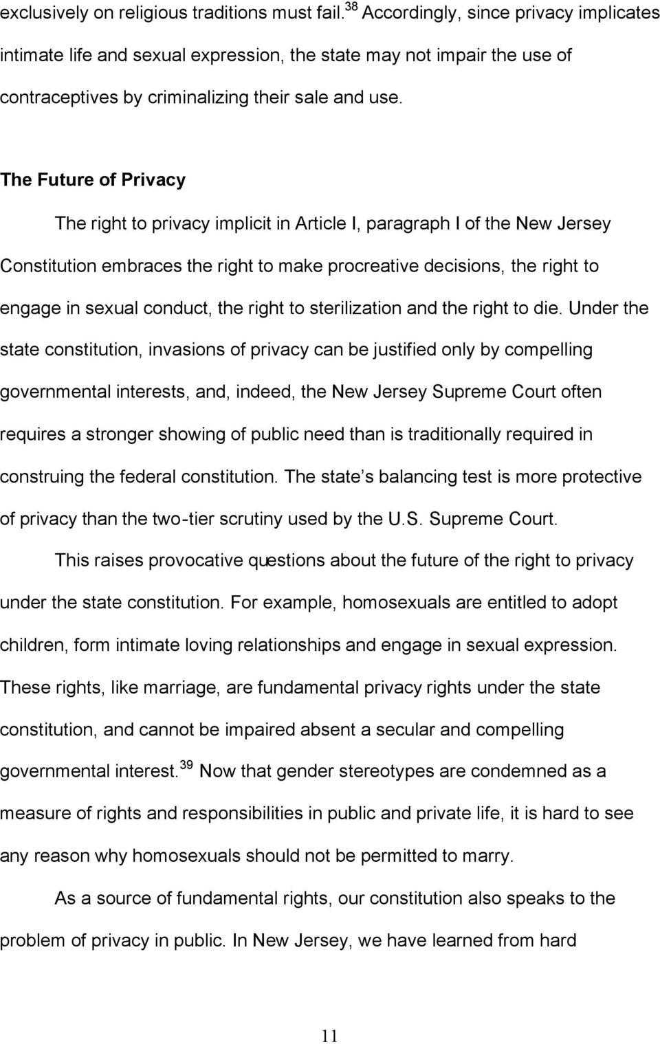The Future of Privacy The right to privacy implicit in Article I, paragraph I of the New Jersey Constitution embraces the right to make procreative decisions, the right to engage in sexual conduct,