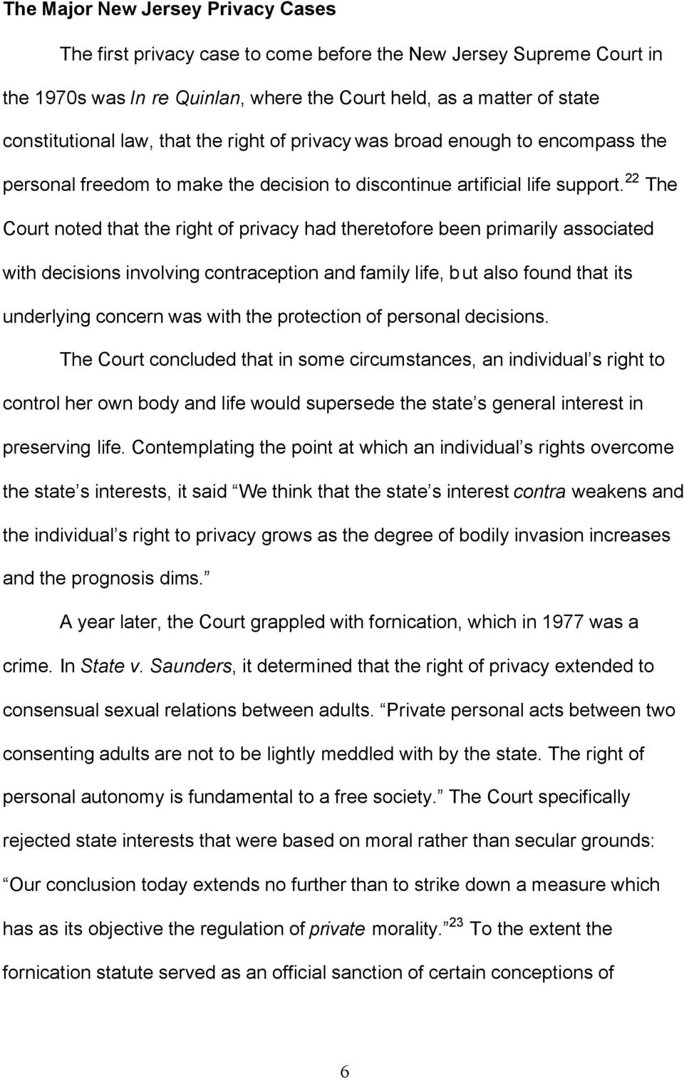 22 The Court noted that the right of privacy had theretofore been primarily associated with decisions involving contraception and family life, but also found that its underlying concern was with the